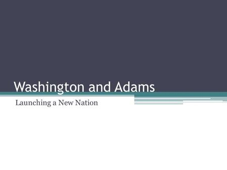 Washington and Adams Launching a New Nation. What was the country like in 1790? Most people lived east of the Appalachian mountains Most people were farmers!