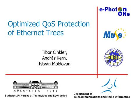 Budapest University of Technology and Economics Department of Telecommunications and Media Informatics Optimized QoS Protection of Ethernet Trees Tibor.