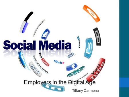 Employers in the Digital Age Tiffany Carmona. Social Media Today  People are quick to hop on social networking sites  Personal information can be put.