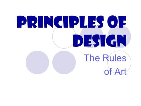 Principles of Design The Rules of Art. Principles of Design The principles of design describe the way artists organize or arrange the work of art. Often.