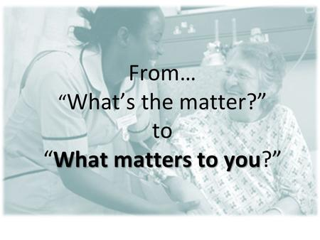 "What matters to you From… "" What's the matter?"" to ""What matters to you?"""