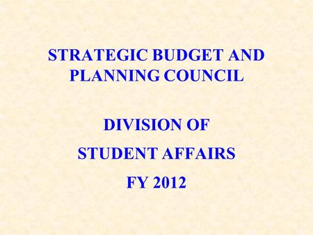STRATEGIC BUDGET AND PLANNING COUNCIL DIVISION OF STUDENT AFFAIRS FY 2012.