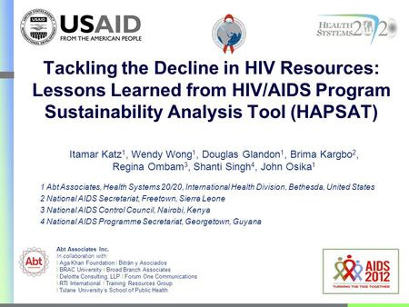 Tackling the Decline in HIV Resources: Lessons Learned from HIV/AIDS Program Sustainability Analysis Tool (HAPSAT) Itamar Katz 1, Wendy Wong 1, Douglas.