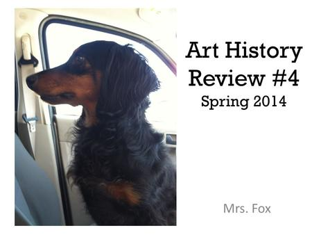 Art History Review #4 Spring 2014 Mrs. Fox. 1 2.
