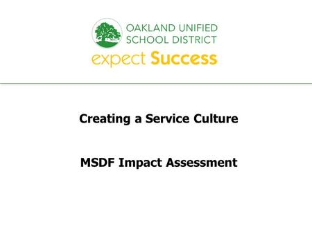 Every student. every classroom. every day. Creating a Service Culture MSDF Impact Assessment.