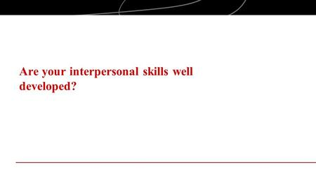Are your interpersonal skills well developed?. Objectives Examine interpersonal skills in the context of entrepreneurial behaviors Explore the impact.