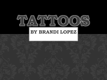 By Brandi Lopez. The art of tattooing has been around for centuries. There are many different cultures and religions that involve tattoos such as Christianity,