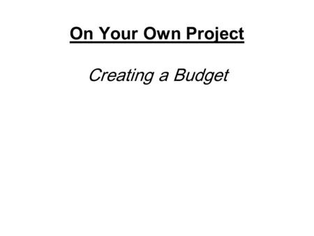 On Your Own Project Creating a Budget. Housing/Rent Cost - Factors How many bedrooms/bathrooms Square Footage (size) Location (safe, desirable, access.
