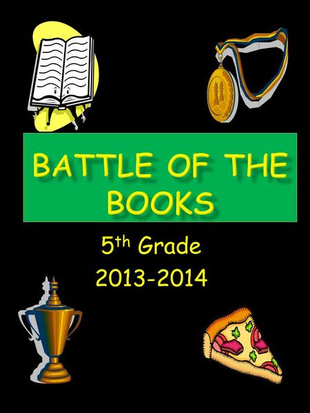 5 th Grade 2013-2014. Battle of the Books is a reading incentive program for 5 th graders. Students read books and come together to demonstrate their.