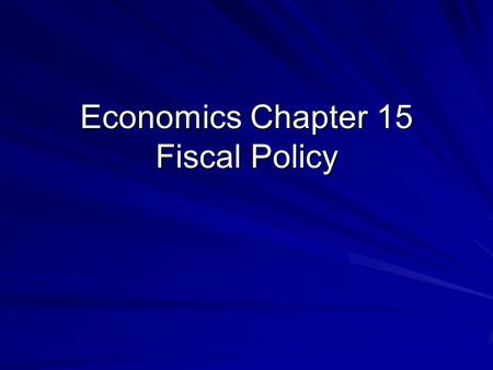 Economics Chapter 15 Fiscal Policy. What Is Fiscal Policy? Fiscal policy is the federal government's use of taxing and spending to keep the economy stable.
