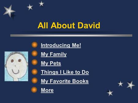 All About David Introducing Me! My Family My Pets Things I Like to Do My Favorite Books More.