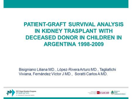PATIENT-GRAFT SURVIVAL ANALYSIS IN KIDNEY TRASPLANT WITH DECEASED DONOR IN CHILDREN IN ARGENTINA 1998-2009 Bisigniano Liliana MD., López-Rivera Arturo.