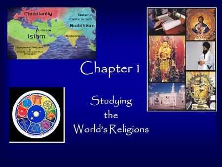 Chapter 1 Studying the World's Religions. Assignments (due Weds., 9/5) Read pp. 11-15, search web pages, newsfeeds, papers, magazines, etc. for at least.