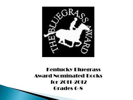 Kentucky Bluegrass Award Nominated Books for 2011-2012 Grades 6-8.