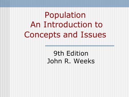 Population An Introduction to Concepts and Issues 9th Edition John R. Weeks.