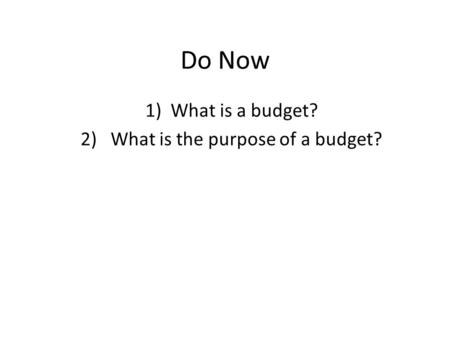 Do Now 1)What is a budget? 2) What is the purpose of a budget?