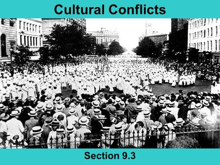 Cultural Conflicts Section 9.3. Today's Agenda 9.3 Slide Show KKK Presentation Homework –Read 9.3 –Unit Test on Roaring 20s this Thursday Based on all.