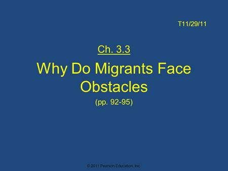 © 2011 Pearson Education, Inc. T11/29/11 Ch. 3.3 Why Do Migrants Face Obstacles (pp. 92-95)