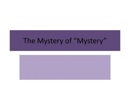 "The Mystery of ""Mystery"". Types of mystery Detective- Edgar Allan Poe -1841- Auguste Dupin -Ellery Queen, Miss Marple, Perry Mason -amateur detectives."