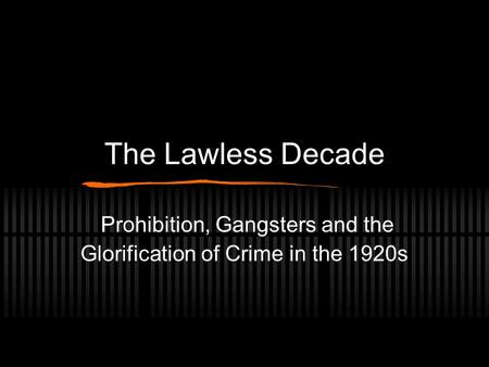 Prohibition, Gangsters and the Glorification of Crime in the 1920s