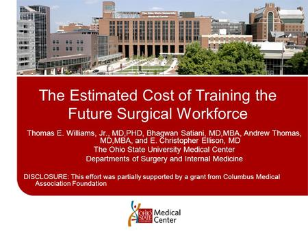 The Estimated Cost of Training the Future Surgical Workforce Thomas E. Williams, Jr., MD,PHD, Bhagwan Satiani, MD,MBA, Andrew Thomas, MD,MBA, and E. Christopher.