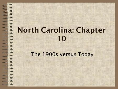 North Carolina: Chapter 10 The 1900s versus Today.