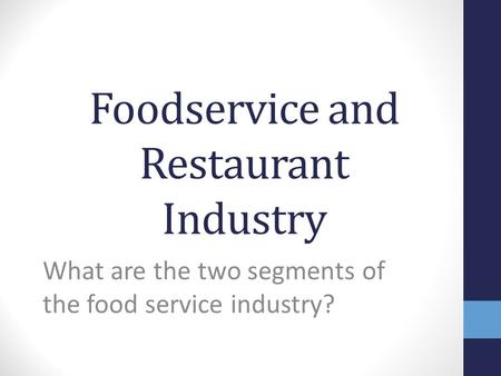 Foodservice and Restaurant Industry What are the two segments of the food service industry?