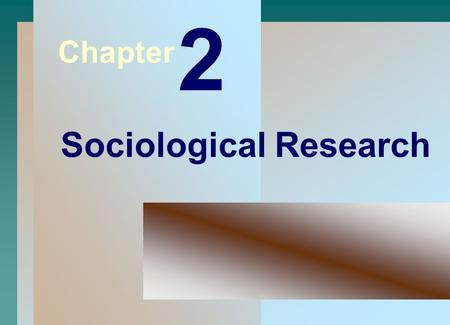 1 Chapter 2 Sociological Research. 2 What is the Scientific Method?  The Scientific Method is a systematic, organized series of steps that ensures maximum.