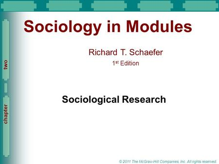 Slide 1 Richard T. Schaefer 1 st Edition Slide 1 © 2011 The McGraw-Hill Companies, Inc. All rights reserved. chapter two Sociology in Modules Sociological.