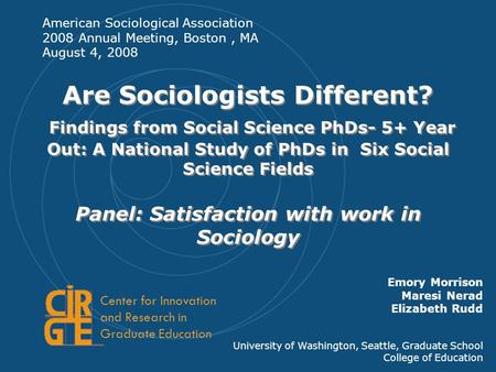 4/6/20061 Are Sociologists Different? Findings from Social Science PhDs- 5+ Year Out: A National Study of PhDs in Six Social Science Fields Panel: Satisfaction.