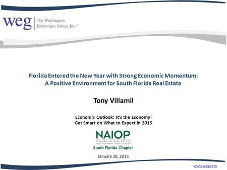 Tony Villamil www.weg.com Florida Entered the New Year with Strong Economic Momentum: A Positive Environment for South Florida Real Estate Economic Outlook: