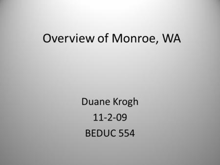 Overview of Monroe, WA Duane Krogh 11-2-09 BEDUC 554.