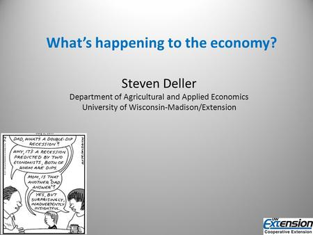 What's happening to the economy? Steven Deller Department of Agricultural and Applied Economics University of Wisconsin-Madison/Extension.