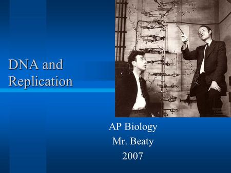 DNA and Replication AP Biology Mr. Beaty 2007. The Great Debate Which chemical is used to store and transmit genetic information? Protein or DNA Most.