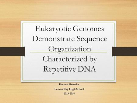 Eukaryotic Genomes Demonstrate Sequence Organization Characterized by Repetitive DNA Honors Genetics Lemon Bay High School 2013-2014.
