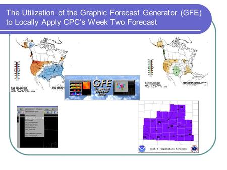The Utilization of the Graphic Forecast Generator (GFE) to Locally Apply CPC's Week Two Forecast.