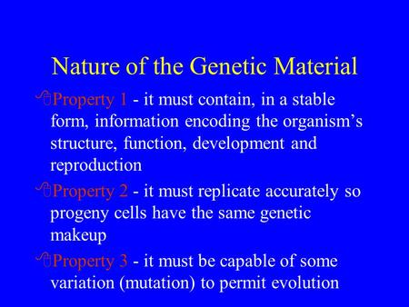 Nature of the Genetic Material 8Property 1 - it must contain, in a stable form, information encoding the organism's structure, function, development and.