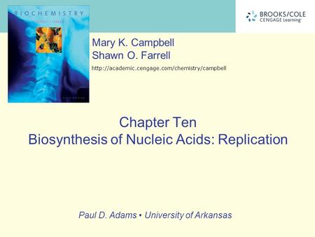 Paul D. Adams University of Arkansas Mary K. Campbell Shawn O. Farrell  Chapter Ten Biosynthesis of Nucleic.