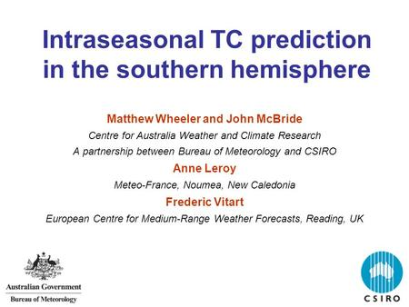 Intraseasonal TC prediction in the southern hemisphere Matthew Wheeler and John McBride Centre for Australia Weather and Climate Research A partnership.