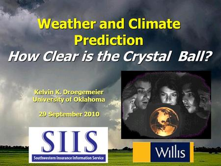 Kelvin K. Droegemeier University of Oklahoma 29 September 2010 Weather and Climate Prediction How Clear is the Crystal Ball?