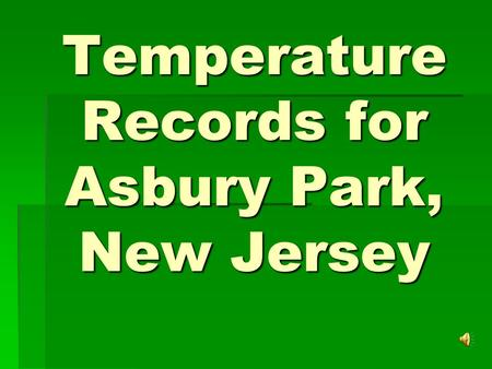 Temperature Records for Asbury Park, New Jersey Created by:  Rognac  Lewis.