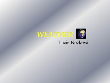 WEATHER Lucie Nožková What is the weather like? In spring In summer In autumn In winter ?
