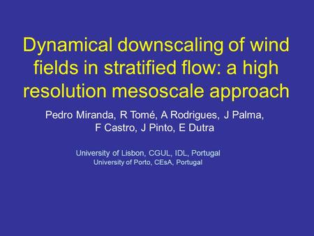 Dynamical downscaling of wind fields in stratified flow: a high resolution mesoscale approach Pedro Miranda, R Tomé, A Rodrigues, J Palma, F Castro, J.