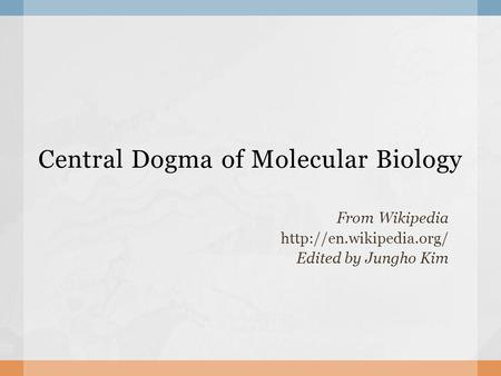 Central Dogma of Molecular Biology From Wikipedia  Edited by Jungho Kim.