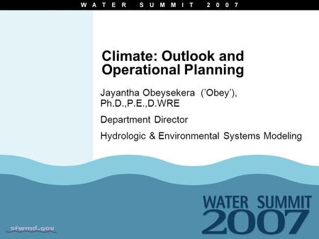 Climate: Outlook and Operational Planning Jayantha Obeysekera ('Obey'), Ph.D.,P.E.,D.WRE Department Director Hydrologic & Environmental Systems Modeling.