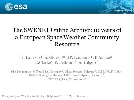 The SWENET Online Archive: 10 years of a European Space Weather Community Resource H. Laurens¹, A. Glover¹², JP. Luntama¹, E.Amata³, E.Clarke ⁴, P. Beltrami.