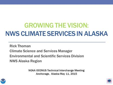 GROWING THE VISION: NWS CLIMATE SERVICES IN ALASKA Rick Thoman Climate Science and Services Manager Environmental and Scientific Services Division NWS.