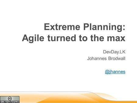 Extreme Planning: Agile turned to the max DevDay.LK Johannes