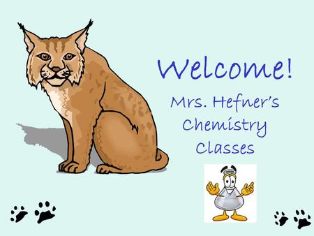 "Welcome! Mrs. Hefner's Chemistry Classes. Pick up your schedule in your homeroom Mon. ""Homeroom Finders"" posted around school."