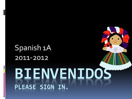 Spanish 1A 2011-2012. Communication  Best way to reach me is by email.  Newsletter: On your email inbox each week (hopefully by end of day on Mondays).